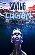 Saving Lucian (5th Book in the series: Desecrating Taboos) by GayGuyhere21