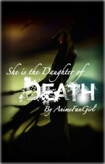 She Is The Daughter Of DEATH (ON HOLD) by AnimeFanGirl