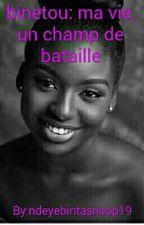 binetou: ma vie, un champ de bataille [Terminée] by ndeyebintasnoop19