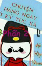 Chuyện Hàng Ngày Ở Ký Túc Xá Phủ Khai Phong (P2) by HunhHn786