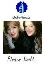 Please Don't... (WenRene) [COMPLETED] by serenitebelle