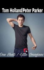 Tom Holland/Peter Parker -> One shots and short imagines  by missmania1