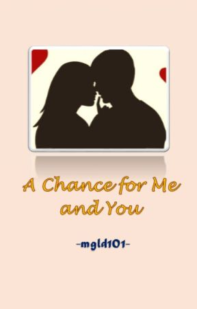 A CHANCE FOR ME AND YOU (Completed) by mgld101
