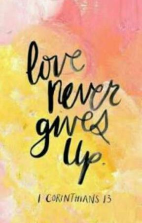 Love Never Gives Up by Mysterygirl_808