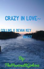 Crazy in love~ CollinsXDevan Key insist (Colvan) by TheMarionettGirl1342