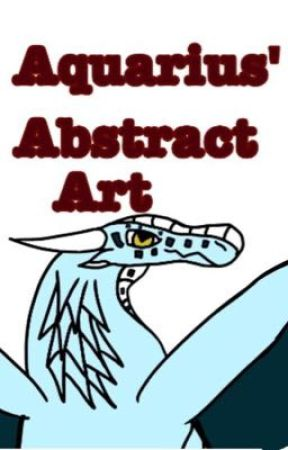 Aquarius' Abstract Art {Art Book 2}  by Pisces_On_The_Sand