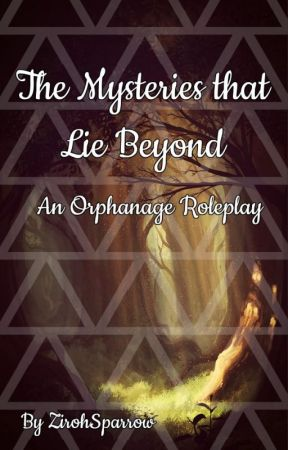 ↞The Mysteries that Lie Beyond↠   ↞An Orphanage Roleplay↠ by _Infiniti_