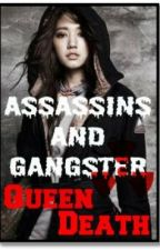 ASSASSIN&GANGSTER : QUEEN DEATH (MAJOR EDITING) read at your own risk by cjhae31