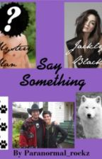 Say Something ~A Twilight fan-fiction~ by paranormal_rockz