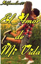 El amor de mi vida by Askformelove97
