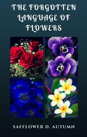 The Forgotten Language of Flowers by SafflowersinAutumn