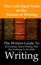The Cold Hard Truth on the Process of Writing by AmberDalcourt