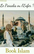 Le Paradis ou l'Enfer -Book Islam  (EN CORRECTION) by InTheMasjid