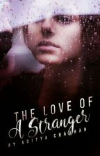 The Love Of A Stranger! by adichauhan_
