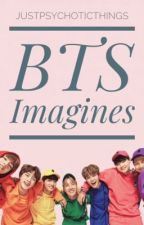 BTS Imagines by JustPsychoticThings