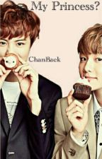 My Princess?| ChanBaek♡ by __Taos_Panda__
