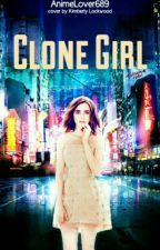 Clone Girl (#Wattys2017) {Completed} by SakuraKinomoto8642