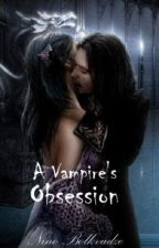 A Vampire's Obsession (On Hold) by ninka1320