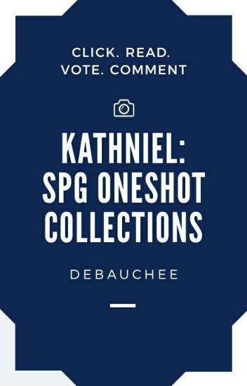 KathNiel: SPG Oneshot Compilations - ª - Wattpad