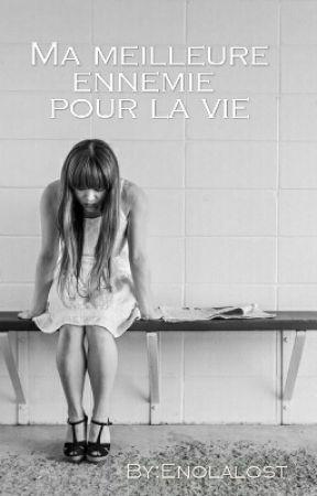 Ma meilleure ennemie pour la vie (livre arrêté) by Enolalost