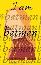 I am Batman |Book #4.0 (Coming Soon)  by Nerd_Hotpink_glasses
