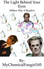 The Light Behind Your Eyes (Mikey Way X Reader) by LittleWanderer1805