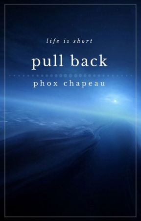 Pull Back (First Chapter Preview) by PhoxChapeau