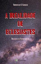 A Realidade de Eclesiastes by EscritorChristianS