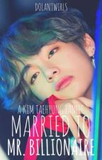 Married to Mr Billionaire (Kim Taehyung Fanfic)  by dolantwirls