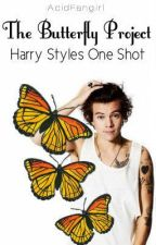 The Butterfly Project (Harry Styles One Shot) by AcidFangirl