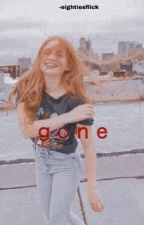 GONE  || Maxine Mayfield  by _AwkwardAuthor