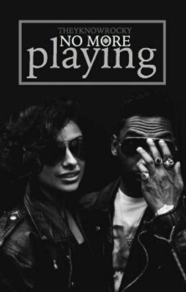 No More Playing