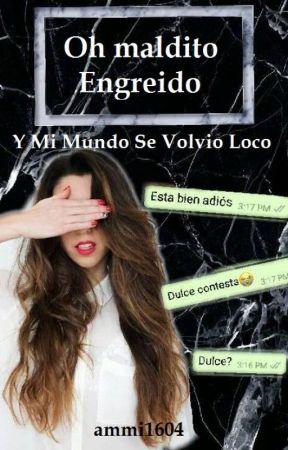 OH MALDITO ENGREÍDO by Ammi1604