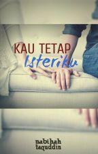 Kau Tetap Isteriku (versi novel) by nabihahtaquddin