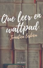 Que leer en Wattpad: temática lesbica by just_quirky