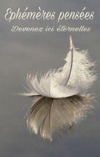 Éphémères pensées, devenez ici éternelles by Machiavelique
