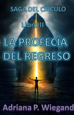 LA PROFECÍA DEL REGRESO - Libro II de la SAGA DEL CÍRCULO by adrianawiegand
