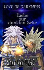 Yu-Gi-Oh! Love of Darkness - Liebe zur dunklen Seite by -mondfuchs-