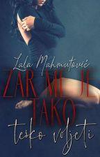 ZAR ME JE TAKO TEŠKO VOLJETI by LalaMahmutovic7
