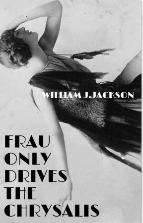 Frau Only Drives the Chrysalis by WilliamJJackson