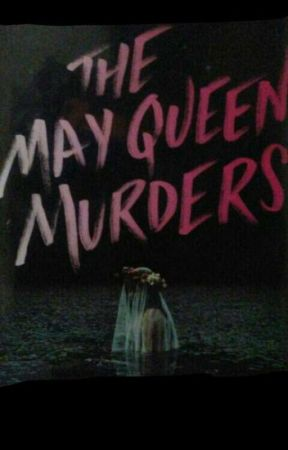 The May Queen Murders by babydeidre12
