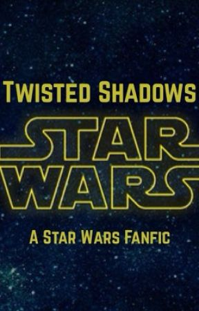 Twisted Shadows: A Star Wars Fanfic (Book 1) by SavannahSweetsprout