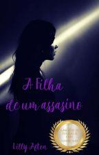 A filha de um Assassino by LillyAfton07