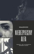 Niebezpieczny Alfa [BOOK II] by xNaomi333