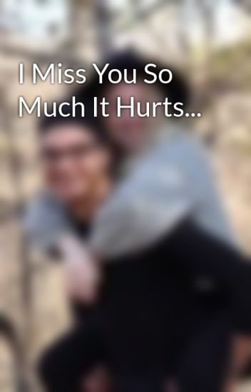 I Miss You So Much It Hurts Tarah Ruiz Wattpad