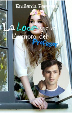 La Loca que se enamoro del Profesor. by EmileF