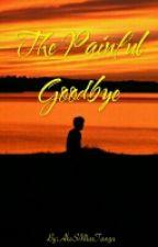 The Painful Goodbye by AkoSiMissTanga