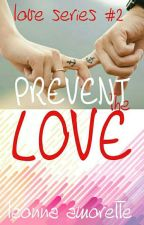 PREVENT THE LOVE (Love #2) by leonna_amorette