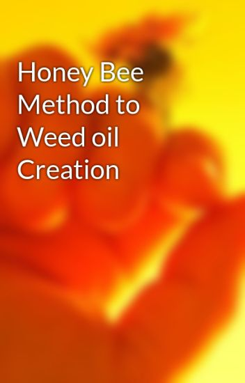 Honey Bee Method to Weed oil Creation