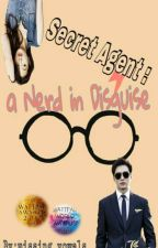 Secret Agent: A Nerd in Disguise #2WAwards2017 by missellewrite